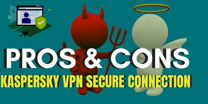 Pros and Cons of Kaspersky VPN Secure Connection