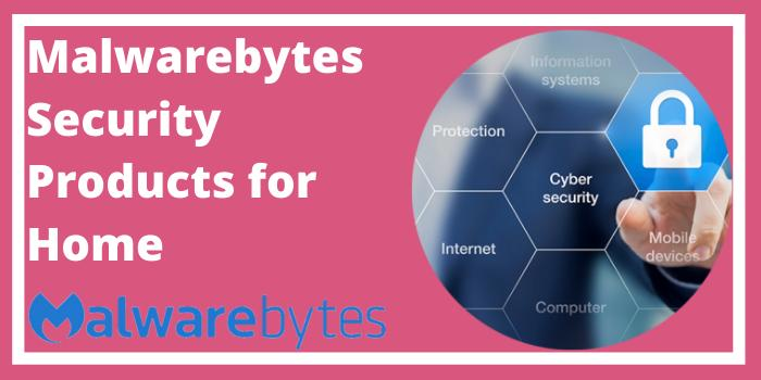 Malwarebytes Products for Home Security