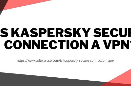 Is Kaspersky Secure Connection a VPN