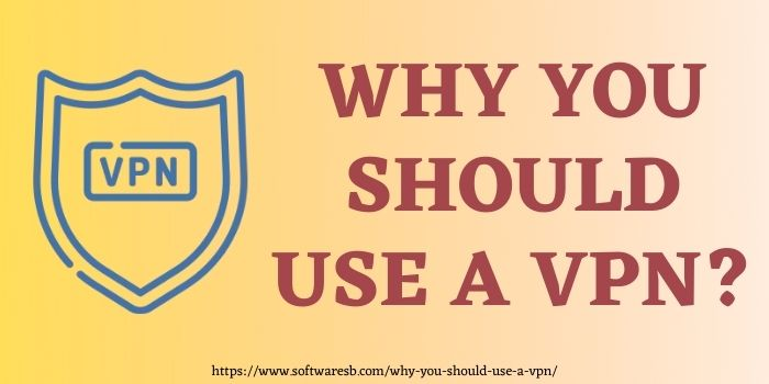 why you should use a vpn www.softwaresb.com
